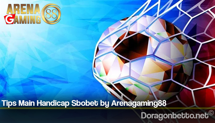 Tips Main Handicap Sbobet by Arenagaming88