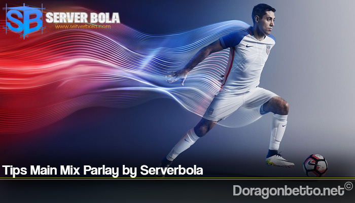 Tips Main Mix Parlay by Serverbola