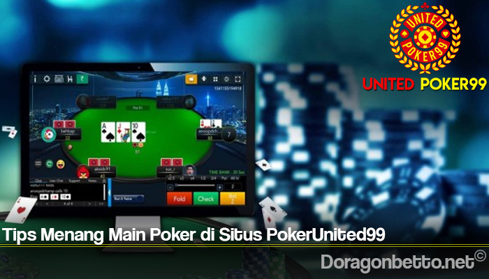 Tips Menang Main Poker di Situs PokerUnited99