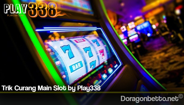Trik Curang Main Slot by Play338