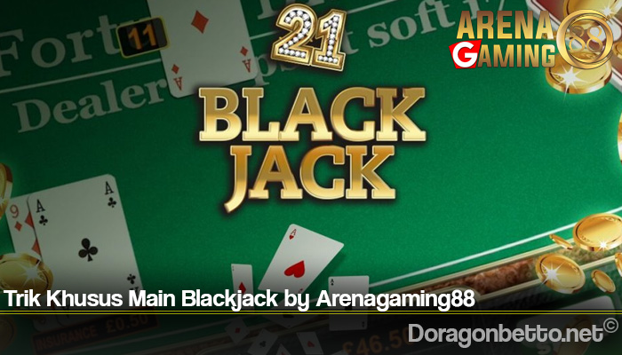 Trik Khusus Main Blackjack by Arenagaming88
