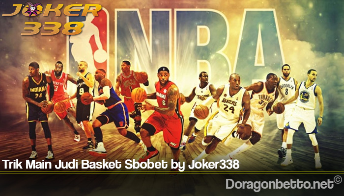Trik Main Judi Basket Sbobet by Joker338